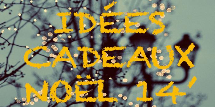 Idées cadeaux 2014 !
